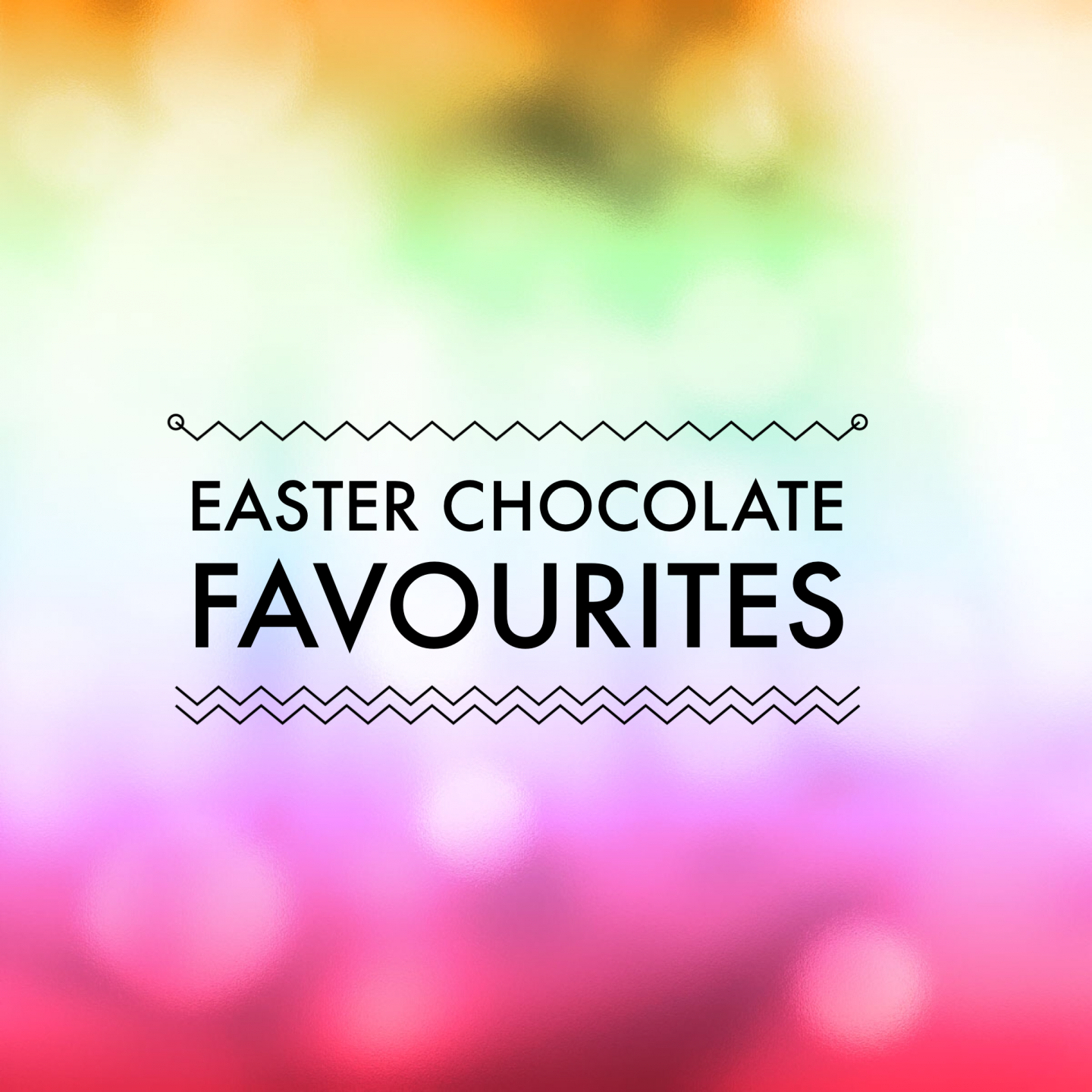Easter Chocolate favourites